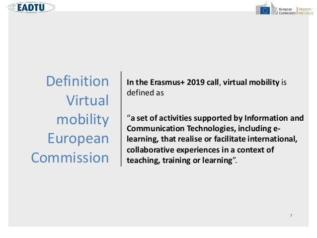 """Definition Virtual mobility European Commission In the Erasmus+ 2019 call, virtual mobility is defined as """"a set of activi..."""