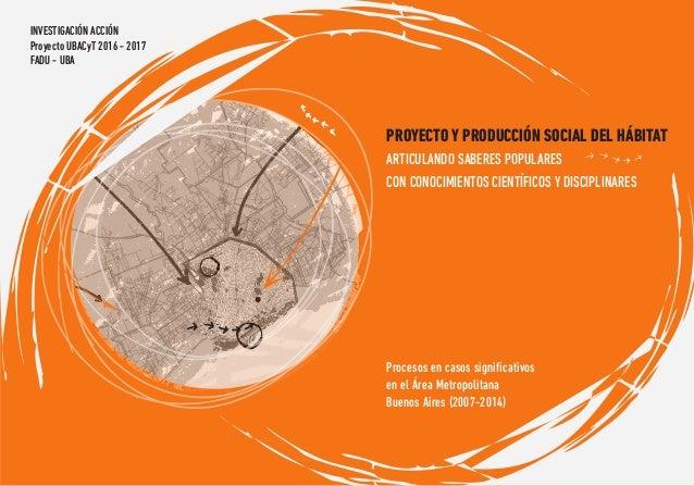PROYECTO Y PRODUCCIÓN SOCIAL DEL HÁBITAT Procesos en casos significativos en el Área Metropolitana Buenos Aires (2007-2014)...