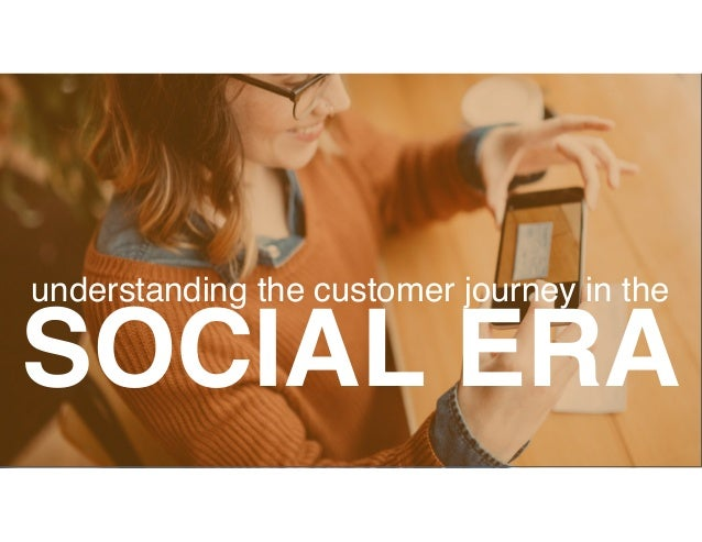 SOCIAL ERA understanding the customer journey in the