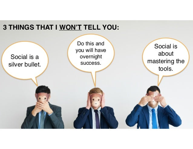 Social is a silver bullet. Do this and you will have overnight success. Social is about mastering the tools. 3 THINGS THAT...