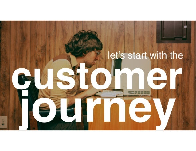 customer let's start with the journey