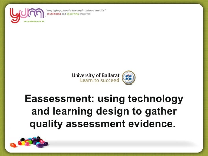 Eassessment: using technology and learning design to gather quality assessment evidence.