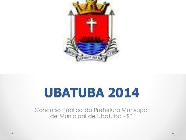 UBATUBA 2014  Concurso Público da Prefeitura Municipal  de Municipal de Ubatuba - SP