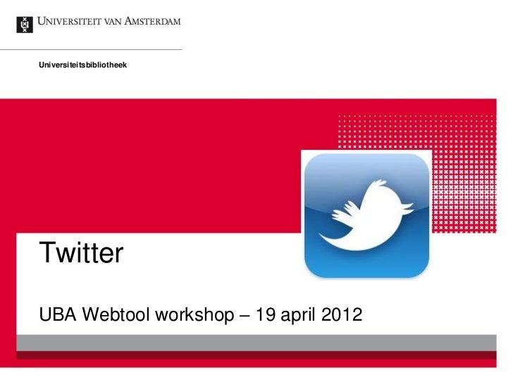 UniversiteitsbibliotheekTwitterUBA Webtool workshop – 19 april 2012