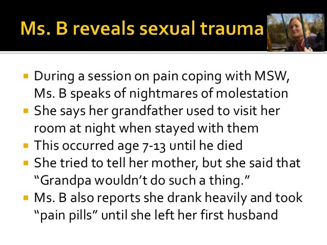  Ms. B's trauma history now includes the essential elements of helplessness and loneliness (Bergman)  Survival required ...