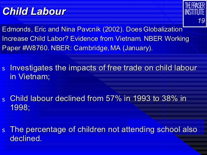 """globalization and child labour Globalization, child labour has been among the most scorned""""1 far from the promise of progress for those victims of globalization, this new internationalized."""