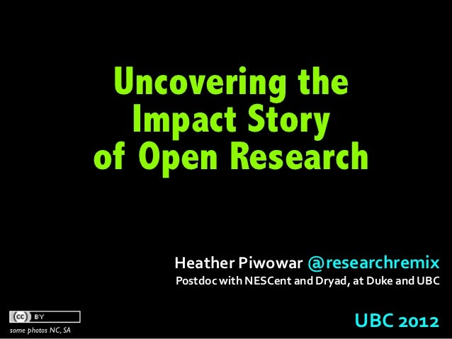 Uncovering the                        Impact Story                     of Open Research                         Heather ...