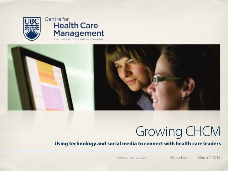 Growing CHCMUsing technology and social media to connect with health care leaders                          www.chcm.ubc.ca...