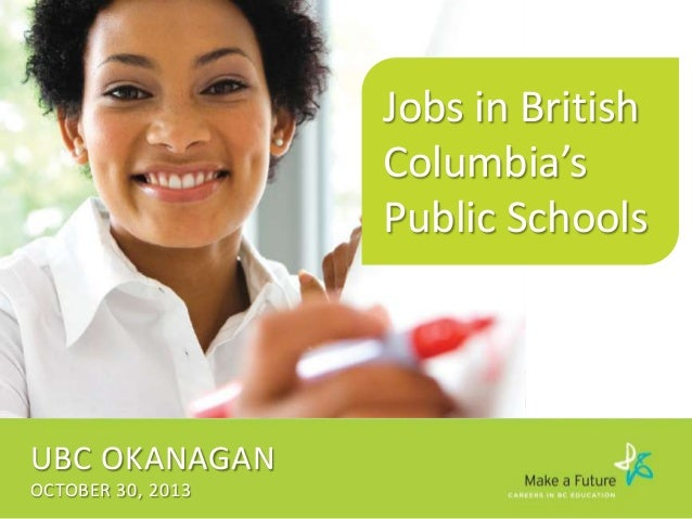 Jobs in British Columbia's Public Schools  UBC OKANAGAN OCTOBER 30, 2013