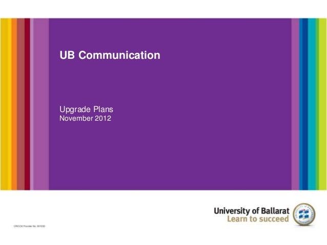 UB CommunicationUpgrade PlansNovember 2012