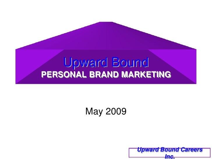 Upward BoundPERSONAL BRAND MARKETING<br />May 2009<br />Upward Bound Careers Inc.<br />