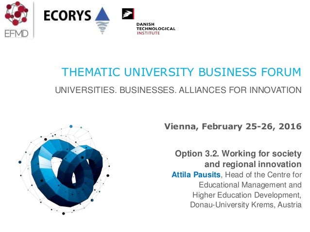 THEMATIC UNIVERSITY BUSINESS FORUM UNIVERSITIES. BUSINESSES. ALLIANCES FOR INNOVATION Vienna, February 25-26, 2016 Option ...