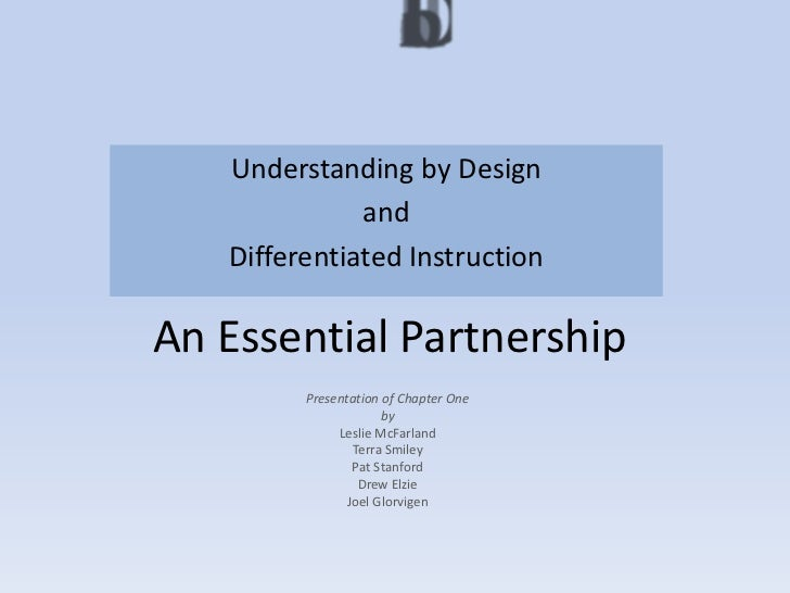 Understanding by Design              and   Differentiated InstructionAn Essential Partnership         Presentation of Chap...