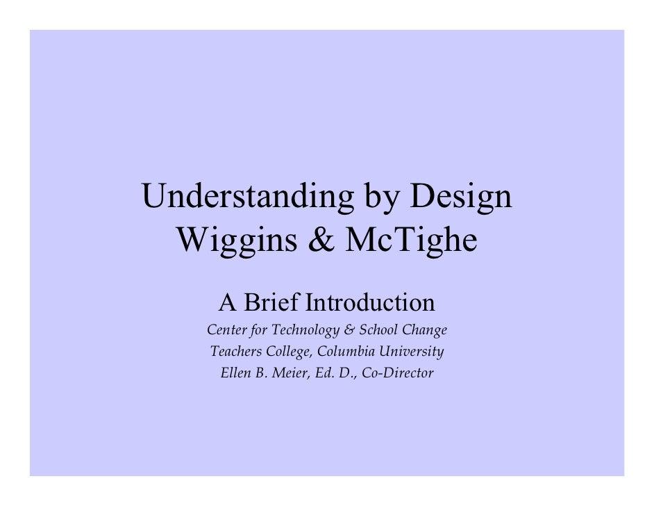Understanding by Design  Wiggins & McTighe      A Brief Introduction     Center for Technology & School Change     Teacher...