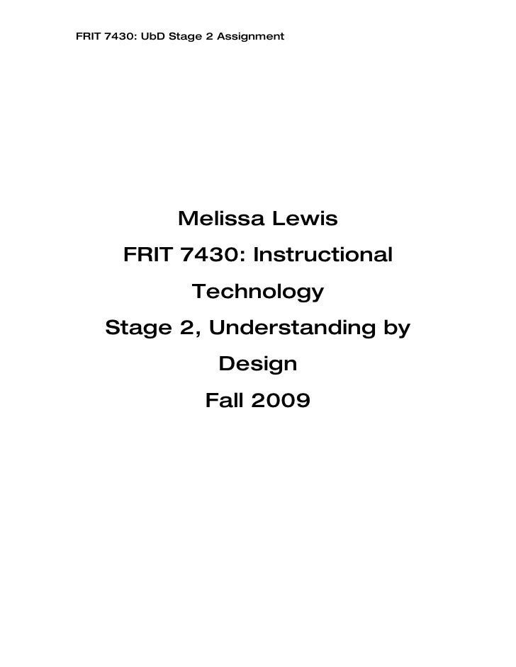 FRIT 7430: UbD Stage 2 Assignment                     Melissa Lewis        FRIT 7430: Instructional                   Tech...