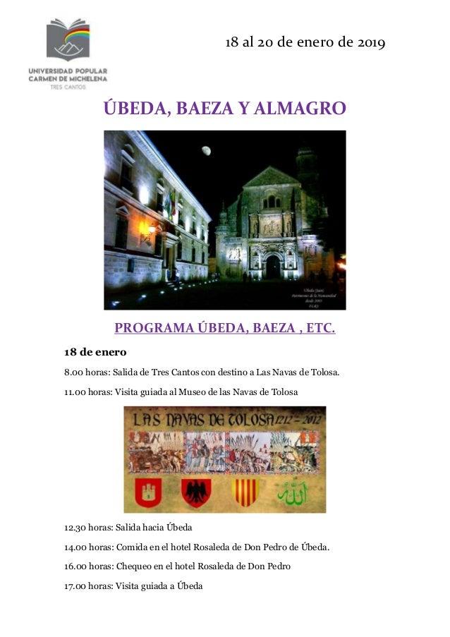 18 al 20 de enero de 2019 ÚBEDA, BAEZA Y ALMAGRO PROGRAMA ÚBEDA, BAEZA , ETC. 18 de enero 8.00 horas: Salida de Tres Canto...