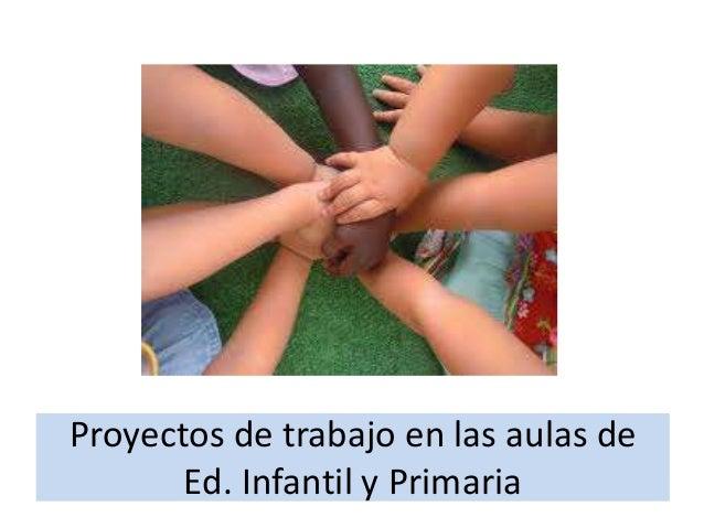 Proyectos de trabajo en las aulas de Ed. Infantil y Primaria