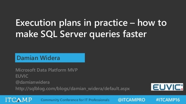 @ITCAMPRO #ITCAMP16Community Conference for IT Professionals Execution plans in practice – how to make SQL Server queries ...