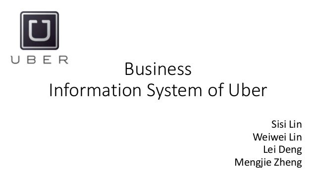 Business Information System of Uber Sisi Lin Weiwei Lin Lei Deng Mengjie Zheng