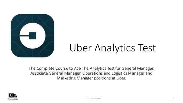 Uber Analytics Test The Complete Course to Ace The Analytics Test for General Manager, Associate General Manager, Operatio...