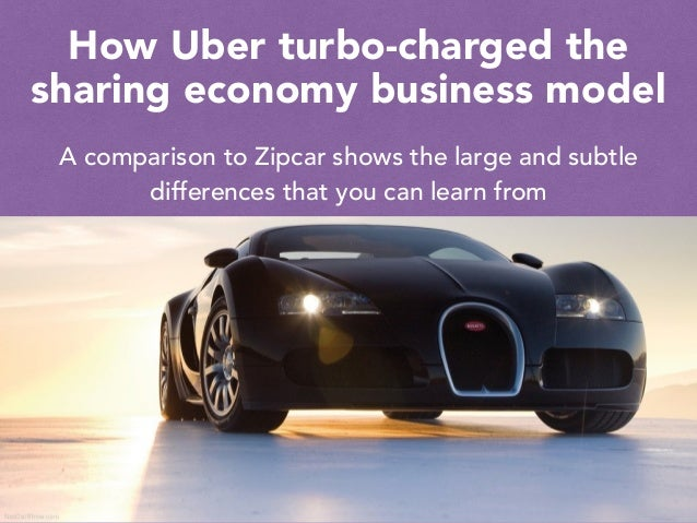 How Uber turbo-charged the sharing economy business model A comparison to Zipcar shows the large and subtle differences th...