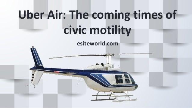 Uber Air: The coming times of civic motility esiteworld.com