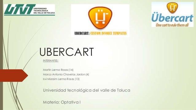 UBERCART INTERANTES: Martin Lerma Rosas (14) Marco Antonio Chavelas Jardon (4) Isvi Mizraim Lerma Rosas (13)  Universidad ...