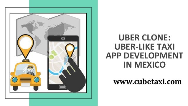 UBER CLONE: UBER-LIKE TAXI APP DEVELOPMENT IN MEXICO www.cubetaxi.com