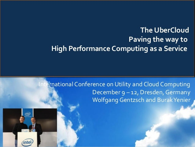 The UberCloud Paving the way to High Performance Computing as a Service  International Conference on Utility and Cloud Com...