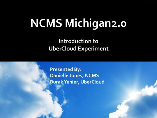 NCMS Michigan2.0 Introduction to UberCloud Experiment Presented By: Danielle Jones, NCMS BurakYenier, UberCloud