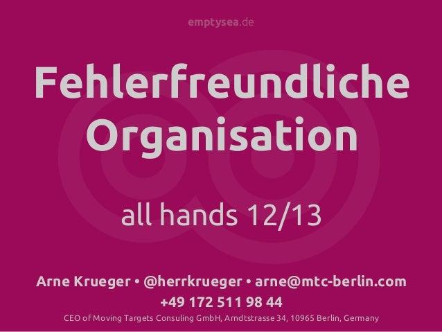 emptysea.de  Fehlerfreundliche Organisation all hands 12/13 Arne Krueger • @herrkrueger • arne@mtc-berlin.com +49 172 511 ...