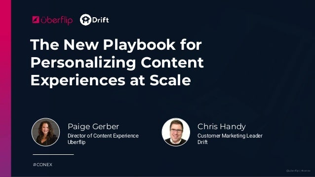 @uberflip | #conex The New Playbook for Personalizing Content Experiences at Scale #CONEX Paige Gerber Director of Content...