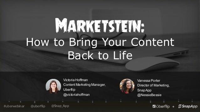 @uberflip#uberwebinar @Snap_App Marketstein: How to Bring Your Content Back to Life Victoria Hoffman Content Marketing ...