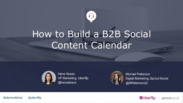 @uberflip#uberwebinar How to Build a B2B Social Content Calendar Hana Abaza VP Marketing, Uberflip @hanaabaza Michael ...