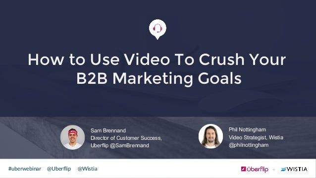 #uberwebinar @Uberflip @Wistia ! Phil Nottingham Video Strategist, Wistia @philnottingham How to Use Video To Crush Your B2...