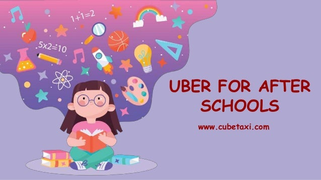 UBER FOR AFTER SCHOOLS www.cubetaxi.com