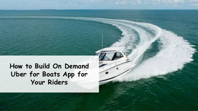 How to Build On Demand Uber for Boats App for Your Riders