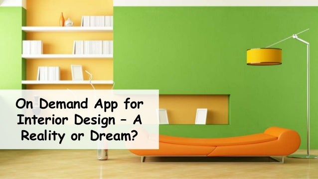 On Demand App for Interior Design – A Reality or Dream?