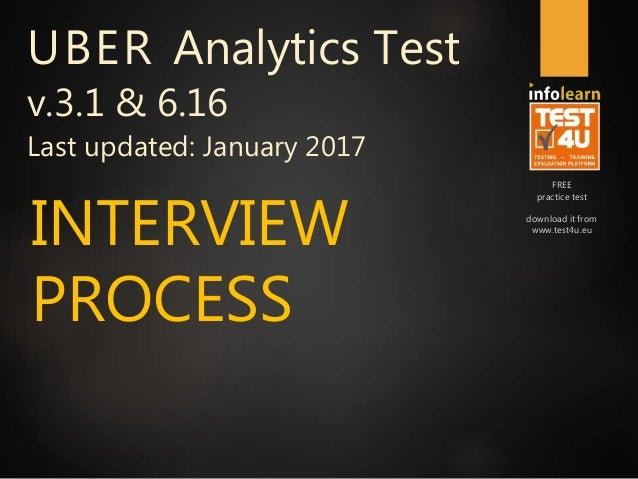 FREE practice test download it from www.test4u.eu UBER Analytics Test v.3.1 & 6.16 Last updated: January 2017 INTERVIEW PR...
