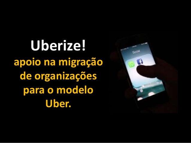 Clique para editar o título mestre Clique para editar o estilo do subtítulo mestre Uberize! apoio na migração de organizaç...