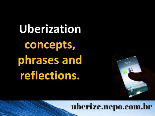 Uberization concepts, phrases and reflections.
