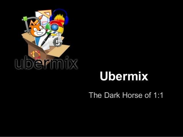 UbermixThe Dark Horse of 1:1