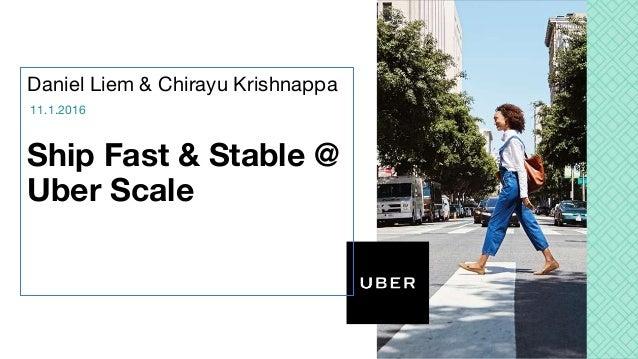 Daniel Liem & Chirayu Krishnappa Ship Fast & Stable @ Uber Scale 11.1.2016