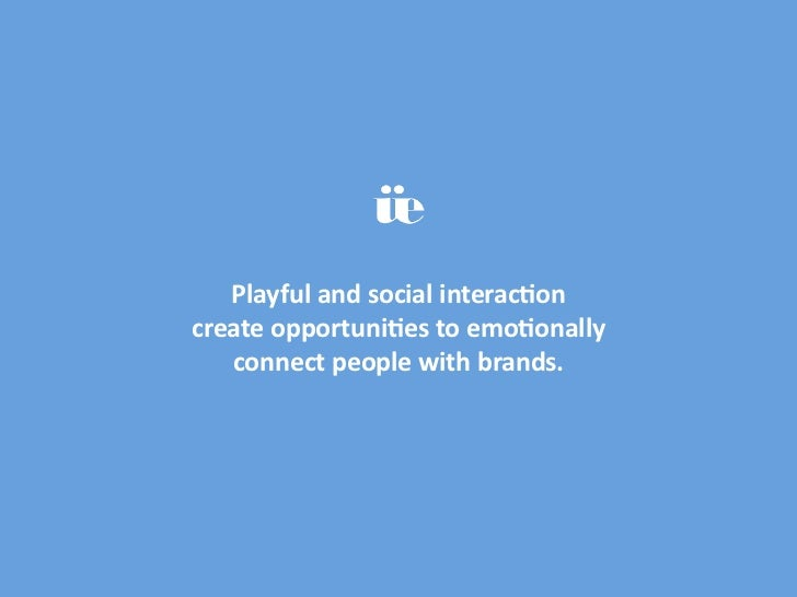 Playfulandsocialinterac1oncreateopportuni1estoemo1onally   connectpeoplewithbrands.