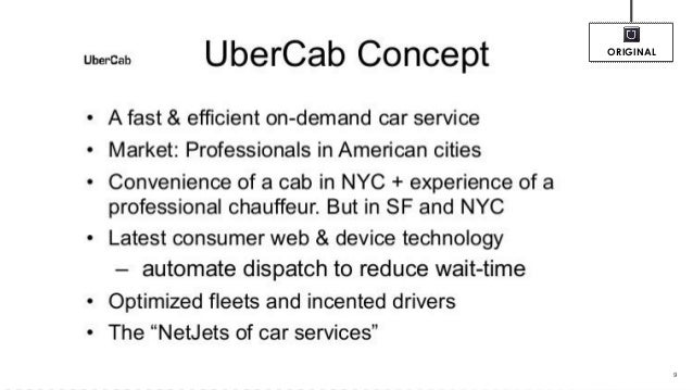UberCab Concept • A fast & efficient on-demand car service • Market: Professionals in American cities • Convenience of a c...
