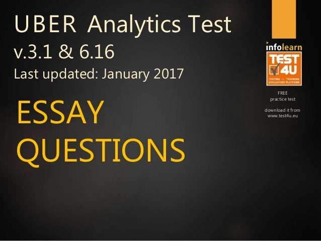 FREE practice test download it from www.test4u.eu ESSAY QUESTIONS UBER Analytics Test v.3.1 & 6.16 Last updated: January 2...
