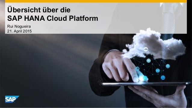 Übersicht über die SAP HANA Cloud Platform Rui Nogueira 21. April 2015