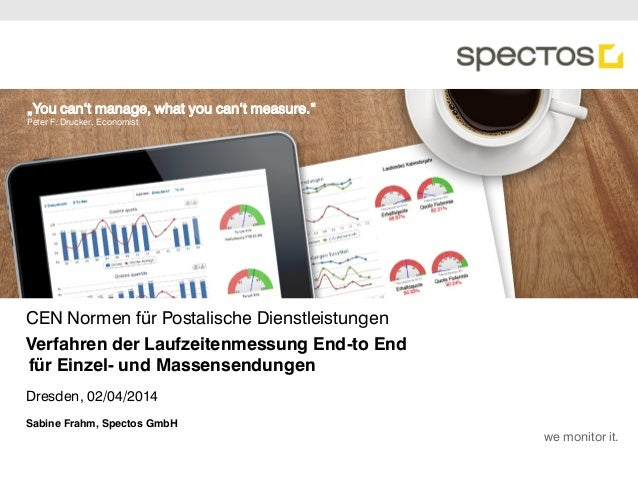 "we monitor it. ""You can't manage, what you can't measure."" Peter F. Drucker, Economist CEN Normen für Postalische Dienstle..."