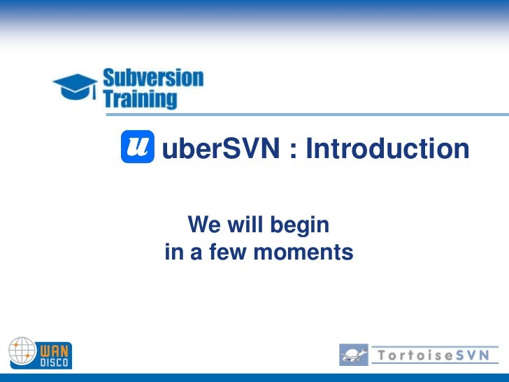 uberSVN : Introduction<br />We will begin in a few moments<br />