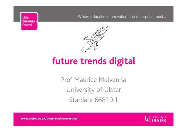 future trends digitalProf Maurice MulvennaUniversity of UlsterStardate 66819.1